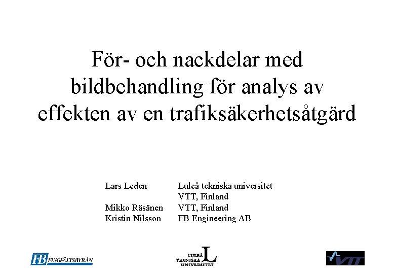 För- och nackdelar med bildbehandling för analys av effekten av en trafiksäkerhetsåtgärd Lars Leden