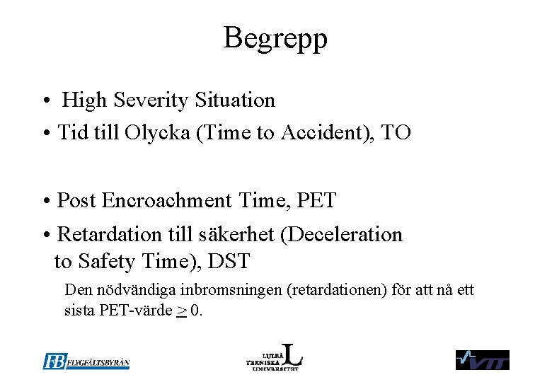 Begrepp • High Severity Situation • Tid till Olycka (Time to Accident), TO •