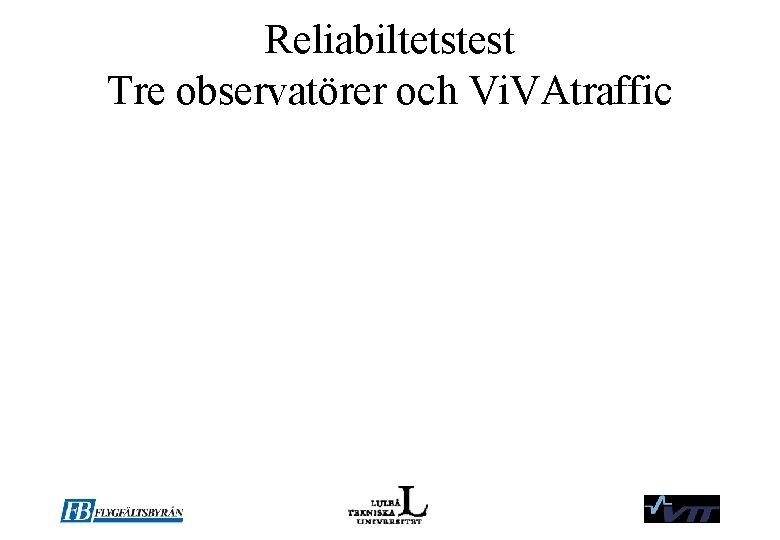 Reliabiltetstest Tre observatörer och Vi. VAtraffic