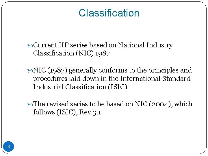 Classification Current IIP series based on National Industry Classification (NIC) 1987 NIC (1987) generally