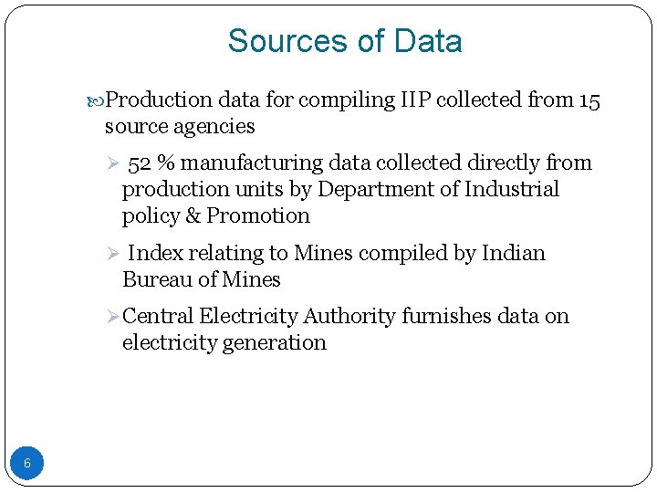 Sources of Data Production data for compiling IIP collected from 15 source agencies Ø