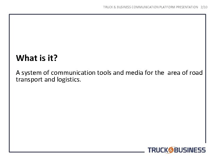 TRUCK & BUSINESS COMMUNICATION PLATFORM PRESENTATION 2/10 What is it? A system of communication