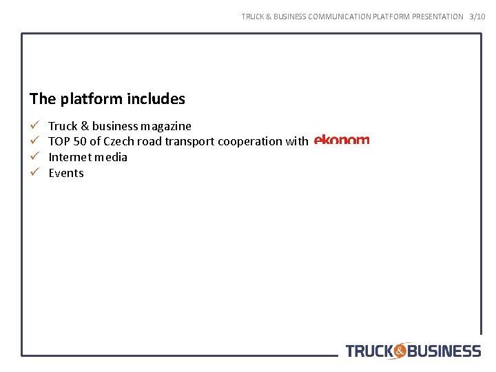 TRUCK & BUSINESS COMMUNICATION PLATFORM PRESENTATION 3/10 The platform includes ü ü Truck &