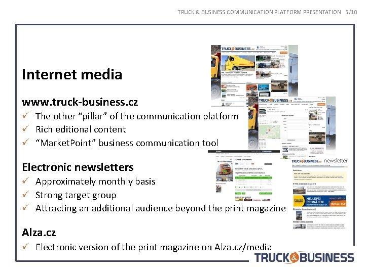 TRUCK & BUSINESS COMMUNICATION PLATFORM PRESENTATION 5/10 Internet media www. truck-business. cz ü The