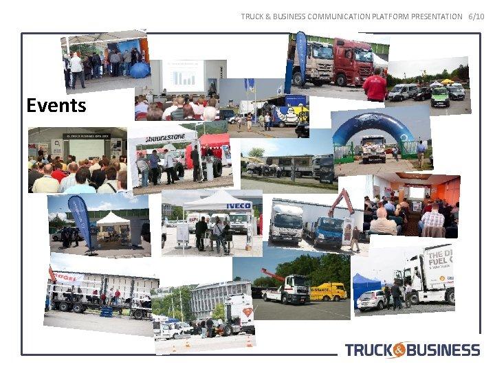 TRUCK & BUSINESS COMMUNICATION PLATFORM PRESENTATION 6/10 Events