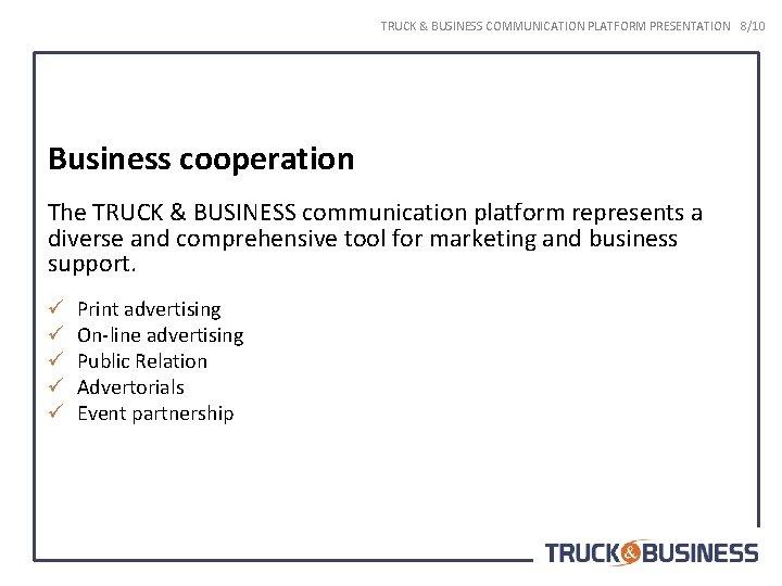 TRUCK & BUSINESS COMMUNICATION PLATFORM PRESENTATION 8/10 Business cooperation The TRUCK & BUSINESS communication