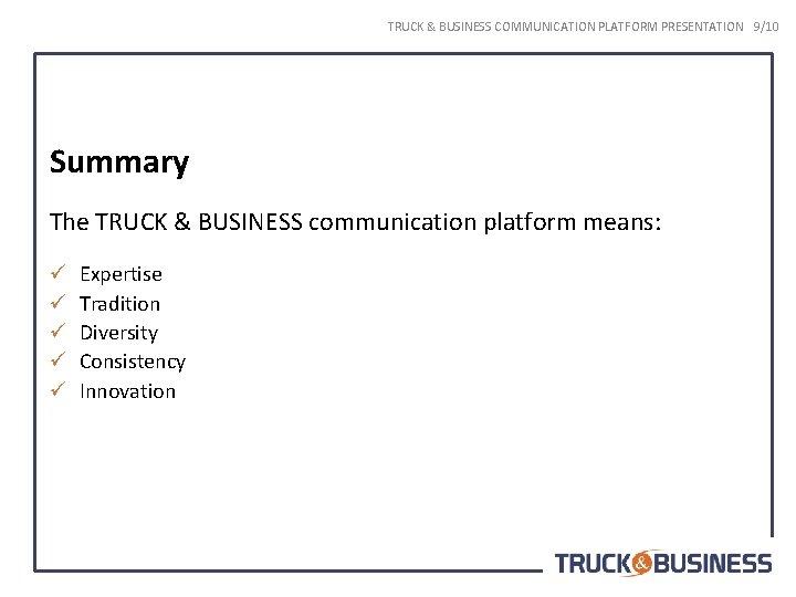 TRUCK & BUSINESS COMMUNICATION PLATFORM PRESENTATION 9/10 Summary The TRUCK & BUSINESS communication platform