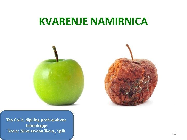 KVARENJE NAMIRNICA Tea Carić, dipl. ing. prehrambene tehnologije Škola; Zdravstvena škola , Split 1