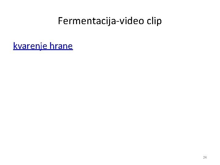 Fermentacija video clip kvarenje hrane 24