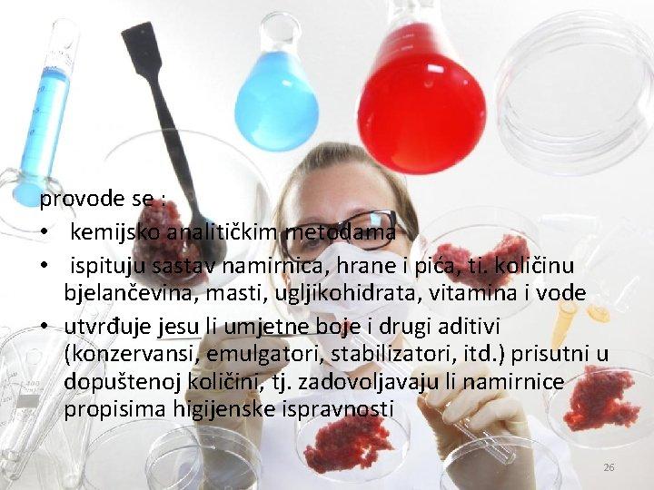Kemijska ispitivanja provode se : • kemijsko analitičkim metodama • ispituju sastav namirnica, hrane