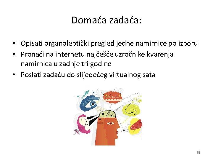 Domaća zadaća: • Opisati organoleptički pregled jedne namirnice po izboru • Pronaći na internetu