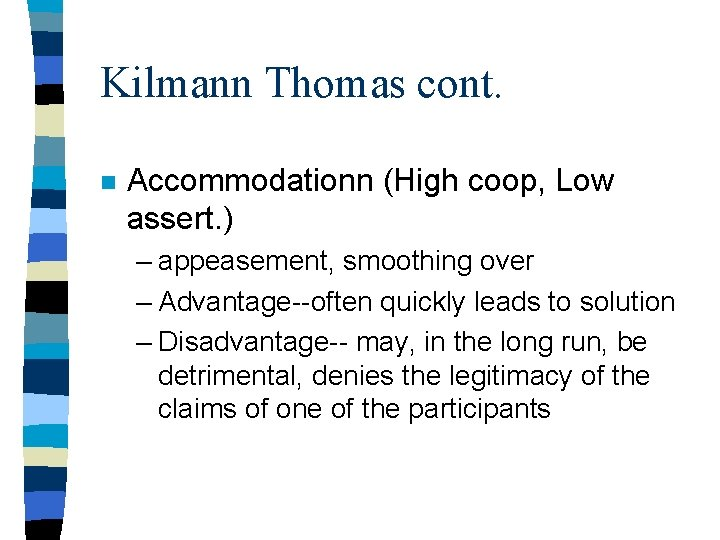Kilmann Thomas cont. n Accommodationn (High coop, Low assert. ) – appeasement, smoothing over