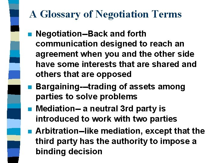 A Glossary of Negotiation Terms n n Negotiation--Back and forth communication designed to reach