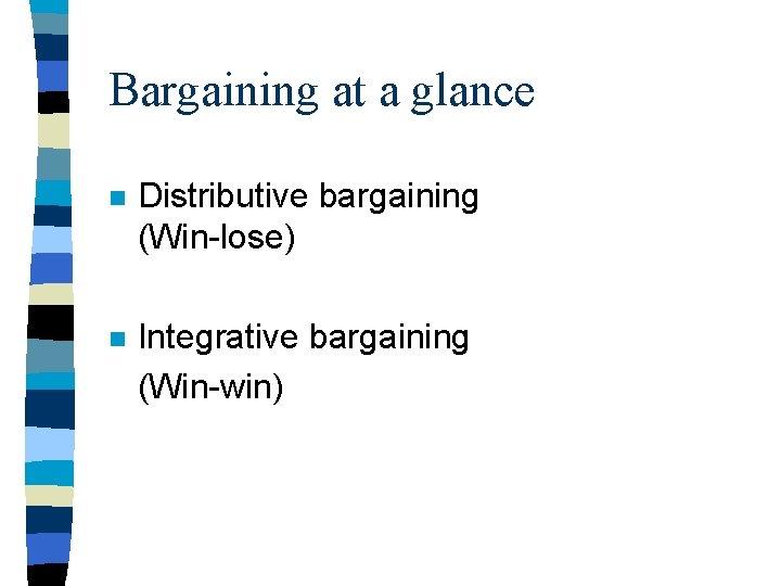 Bargaining at a glance n Distributive bargaining (Win-lose) n Integrative bargaining (Win-win)