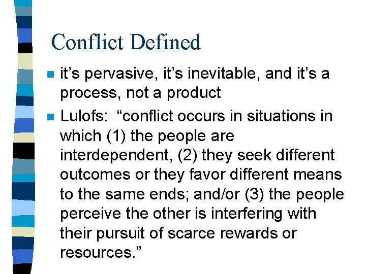 Conflict Defined n n it's pervasive, it's inevitable, and it's a process, not a
