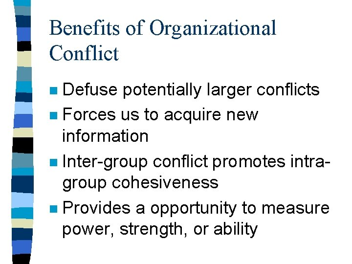 Benefits of Organizational Conflict Defuse potentially larger conflicts n Forces us to acquire new