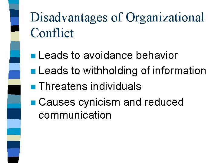 Disadvantages of Organizational Conflict Leads to avoidance behavior n Leads to withholding of information