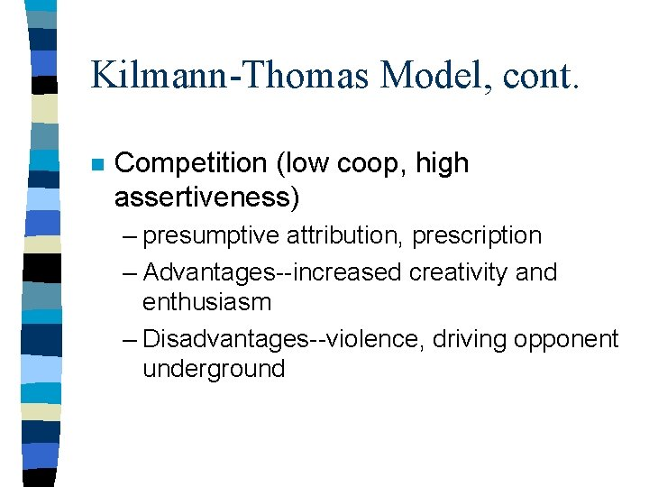 Kilmann-Thomas Model, cont. n Competition (low coop, high assertiveness) – presumptive attribution, prescription –