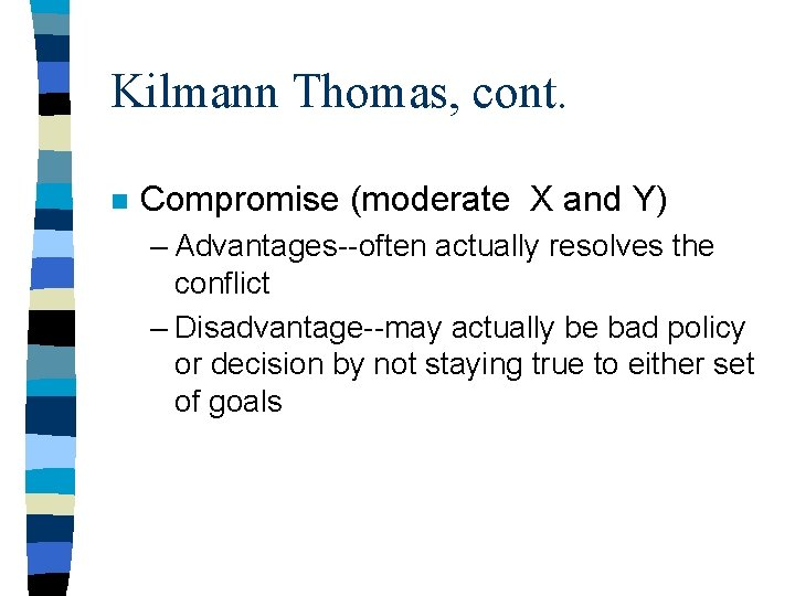 Kilmann Thomas, cont. n Compromise (moderate X and Y) – Advantages--often actually resolves the