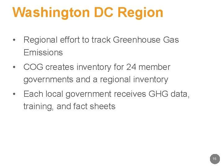 Washington DC Region • Regional effort to track Greenhouse Gas Emissions • COG creates