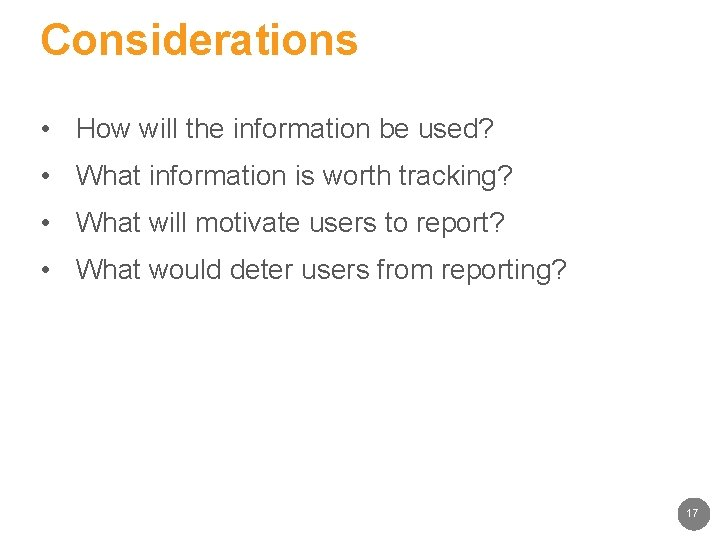 Considerations • How will the information be used? • What information is worth tracking?