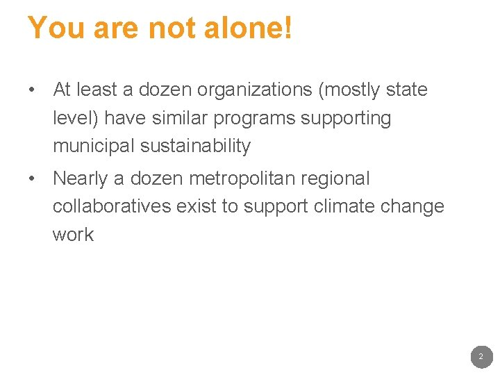 You are not alone! • At least a dozen organizations (mostly state level) have