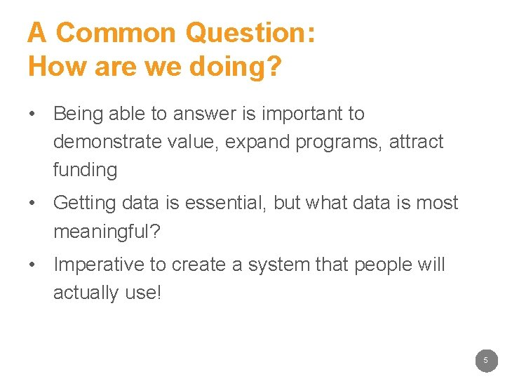 A Common Question: How are we doing? • Being able to answer is important