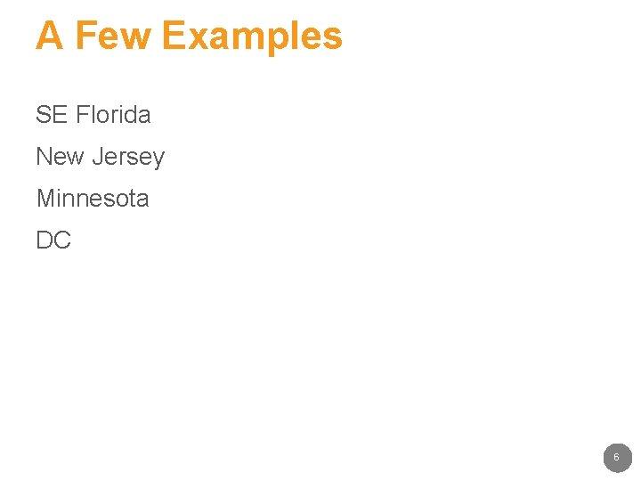 A Few Examples SE Florida New Jersey Minnesota DC 6