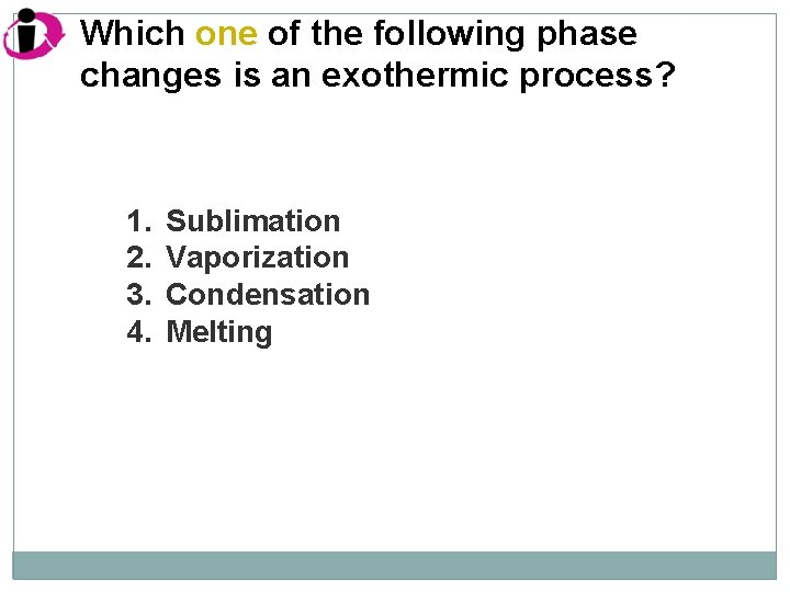 Which one of the following phase changes is an exothermic process? 1. 2. 3.