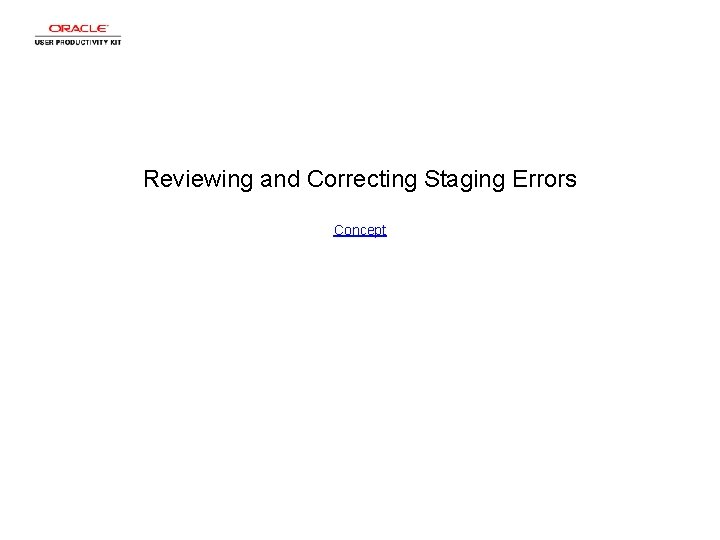 Reviewing and Correcting Staging Errors Concept