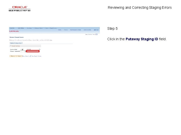 Reviewing and Correcting Staging Errors Step 5 Click in the Putaway Staging ID field.