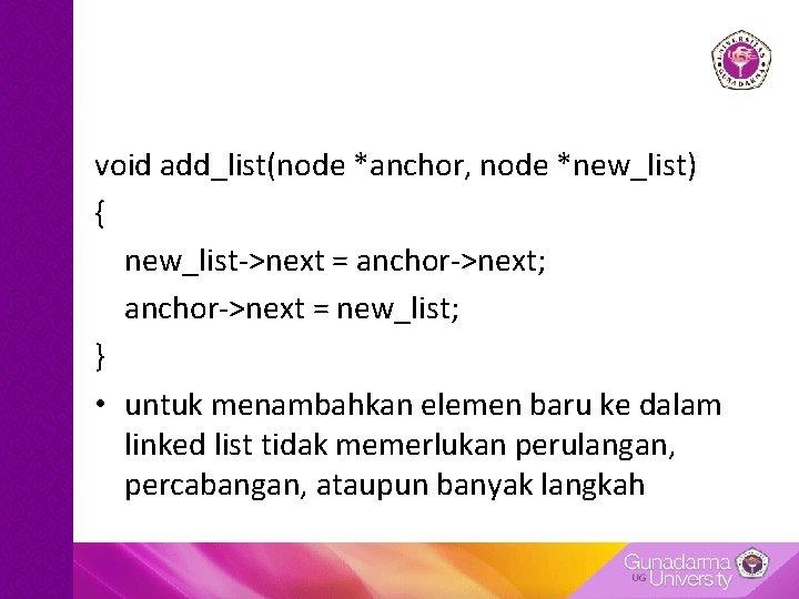 void add_list(node *anchor, node *new_list) { new_list->next = anchor->next; anchor->next = new_list; } •