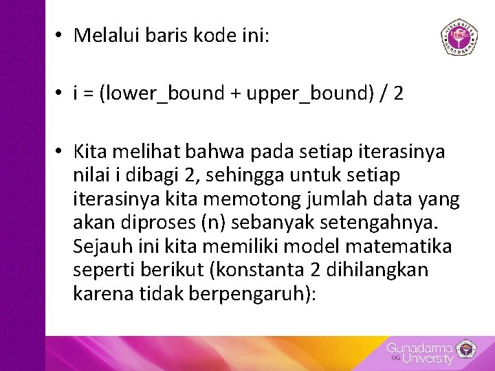 • Melalui baris kode ini: • i = (lower_bound + upper_bound) / 2