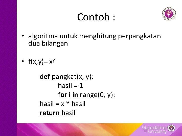 Contoh : • algoritma untuk menghitung perpangkatan dua bilangan • f(x, y)= xy def