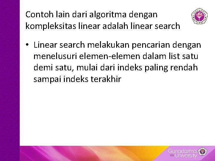 Contoh lain dari algoritma dengan kompleksitas linear adalah linear search • Linear search melakukan