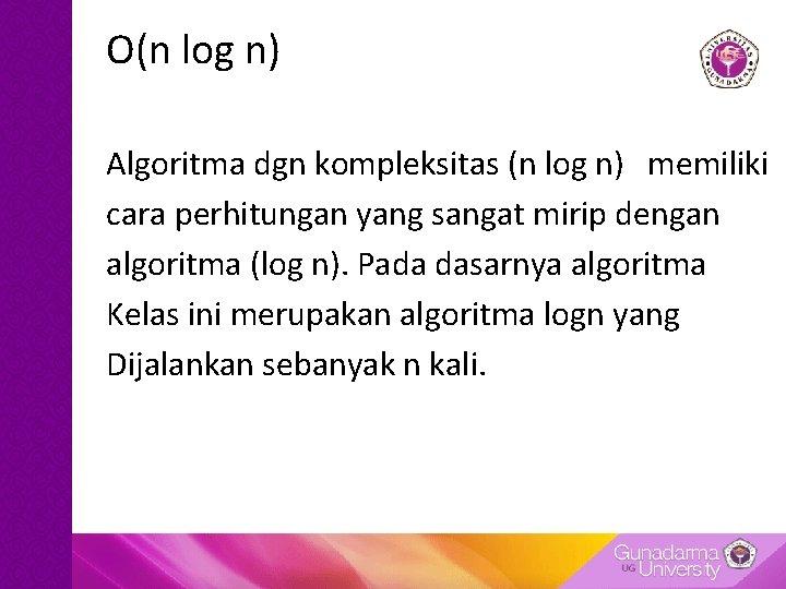 O(n log n) Algoritma dgn kompleksitas (n log n) memiliki cara perhitungan yang sangat