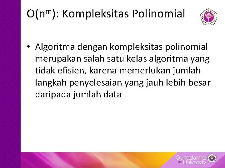 O(nm): Kompleksitas Polinomial • Algoritma dengan kompleksitas polinomial merupakan salah satu kelas algoritma yang