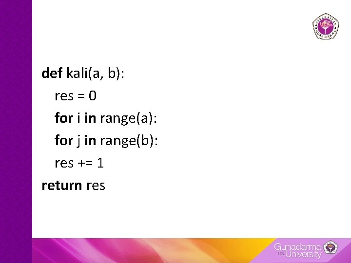 def kali(a, b): res = 0 for i in range(a): for j in range(b):