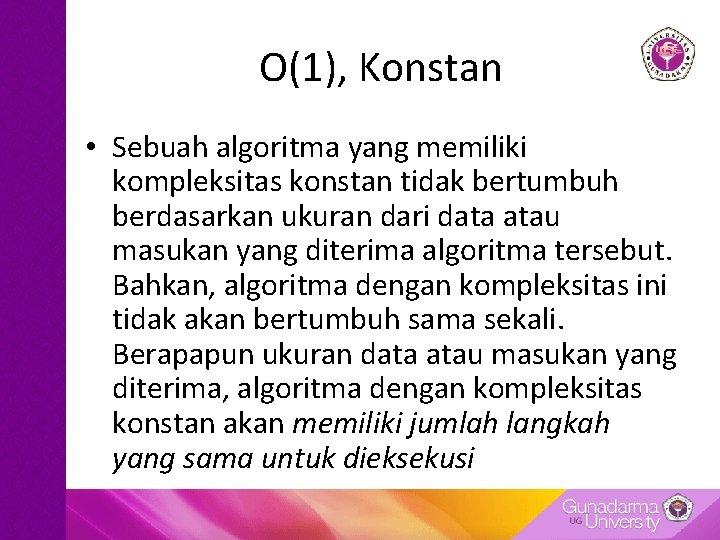 O(1), Konstan • Sebuah algoritma yang memiliki kompleksitas konstan tidak bertumbuh berdasarkan ukuran dari