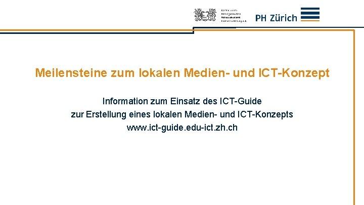 Meilensteine zum lokalen Medien- und ICT-Konzept Information zum Einsatz des ICT-Guide zur Erstellung eines