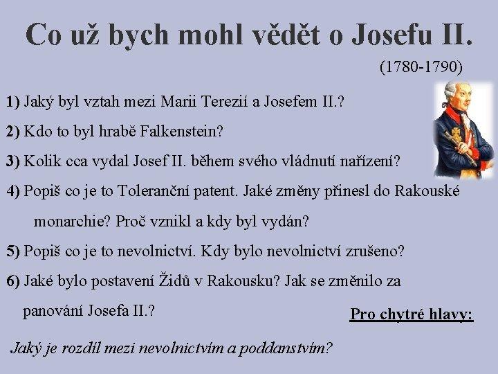 Co už bych mohl vědět o Josefu II. (1780 -1790) 1) Jaký byl vztah