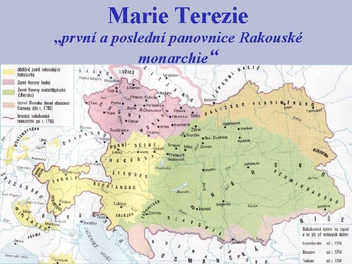 """Marie Terezie """"první a poslední panovnice Rakouské monarchie"""" Karel VI. 1713 - Pragmatická sankce"""