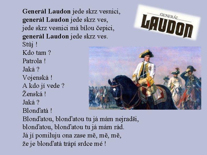 Generál Laudon jede skrz vesnici, generál Laudon jede skrz ves, jede skrz vesnici má