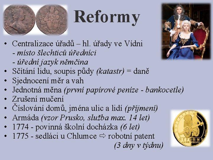 Reformy • Centralizace úřadů – hl. úřady ve Vídni - místo šlechticů úředníci -