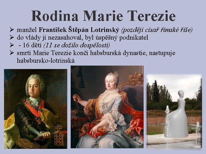 Rodina Marie Terezie Ø Ø manžel František Štěpán Lotrinský (později císař římské říše) do