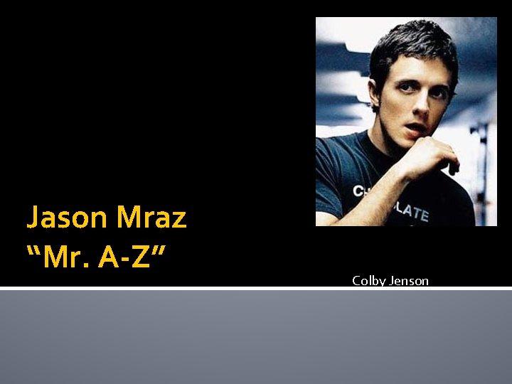 """Jason Mraz """"Mr. A-Z"""" Colby Jenson"""