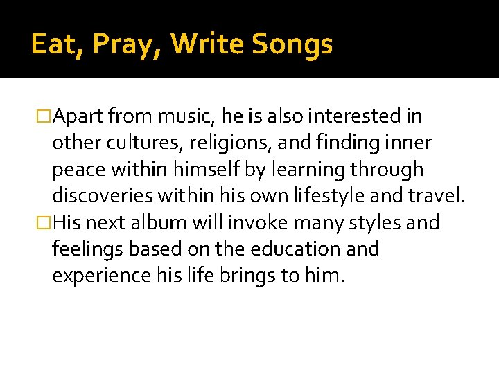 Eat, Pray, Write Songs �Apart from music, he is also interested in other cultures,