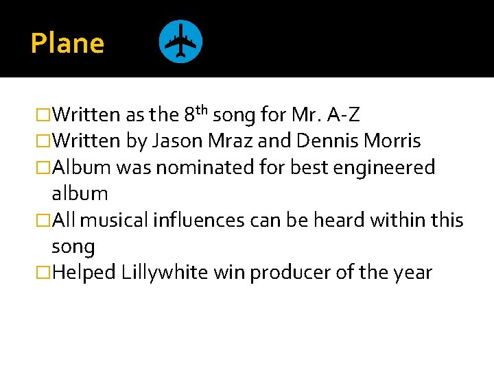 Plane �Written as the 8 th song for Mr. A-Z �Written by Jason Mraz