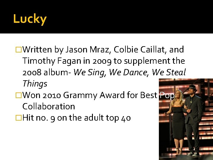 Lucky �Written by Jason Mraz, Colbie Caillat, and Timothy Fagan in 2009 to supplement