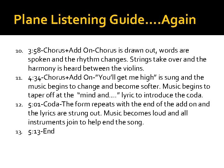 Plane Listening Guide…. Again 3: 58 -Chorus+Add On-Chorus is drawn out, words are spoken